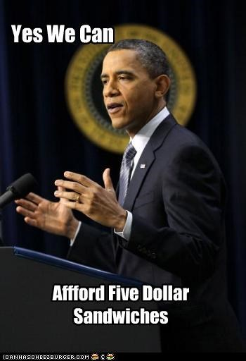 Yes We Can Affford Five Dollar Sandwiches