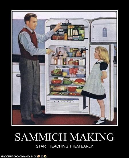 SAMMICH MAKING START TEACHING THEM EARLY
