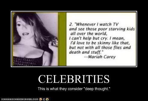 "CELEBRITIES This is what they consider ""deep thought."""