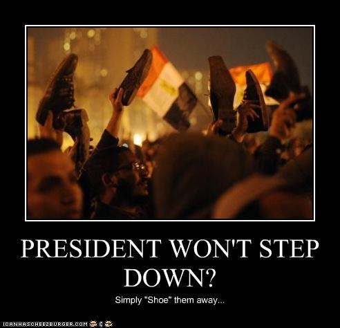 "PRESIDENT WON'T STEP DOWN? Simply ""Shoe"" them away..."