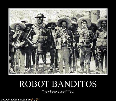 ROBOT BANDITOS The villagers are f***ed.