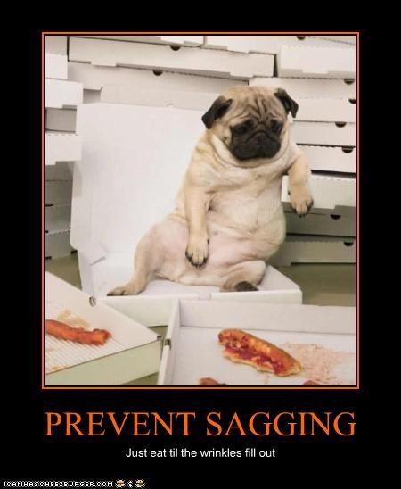 PREVENT SAGGING Just eat til the wrinkles fill out