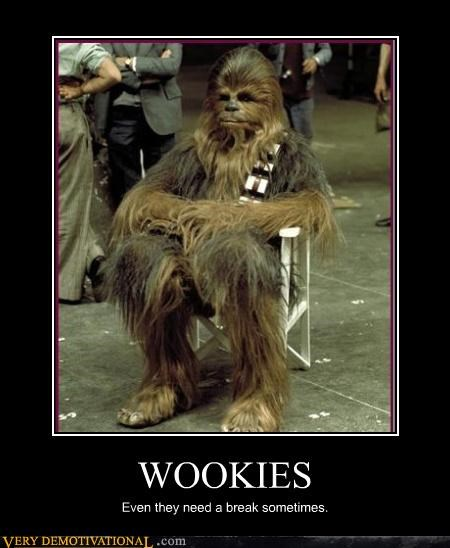 WOOKIES Even they need a break sometimes.