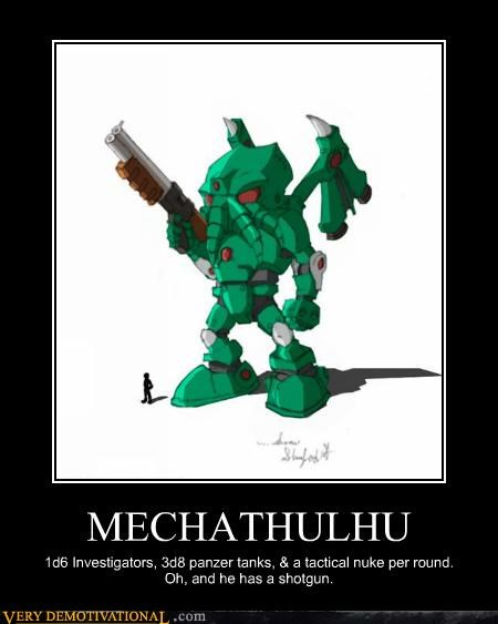 MECHATHULHU 1d6 Investigators, 3d8 panzer tanks, & a tactical nuke per round. Oh, and he has a shotgun.