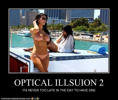 OPTICAL ILLSUION 2 ITS NEVER TOO LATE IN THE DAY TO HAVE ONE