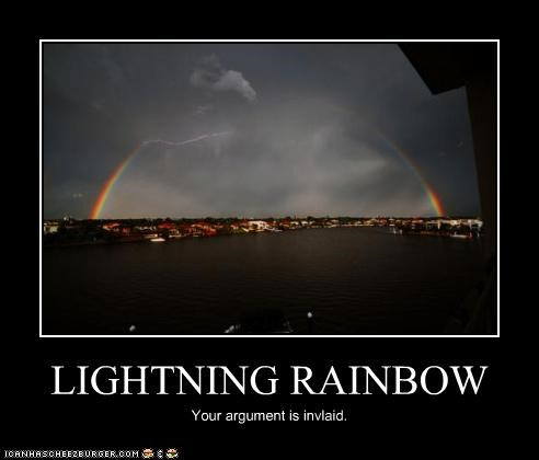 LIGHTNING RAINBOW Your argument is invlaid.