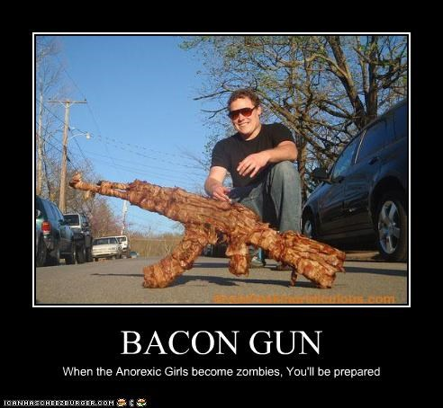 BACON GUN When the Anorexic Girls become zombies, You'll be prepared