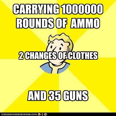 because ammo weighs nothing,because guns are awesome,fallout,how we roll,Memes