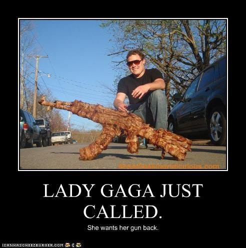 LADY GAGA JUST CALLED. She wants her gun back.