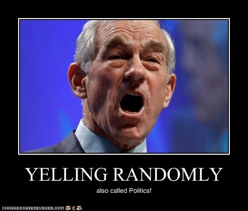 politics,random,Ron Paul,yelling