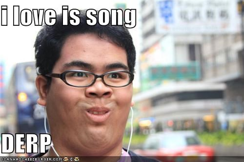 i love is song DERP