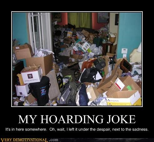 hoarding joke despair Sad - 4481584896