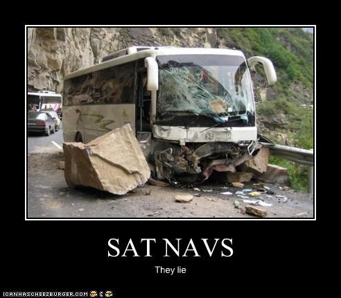 SAT NAVS They lie