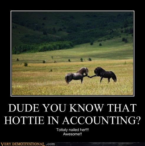 DUDE YOU KNOW THAT HOTTIE IN ACCOUNTING? Tottaly nailed her!!! Awesome!!