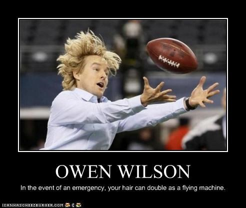 OWEN WILSON In the event of an emergency, your hair can double as a flying machine.