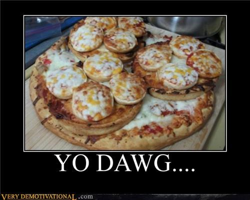 delicious hilarious pizza yo dawg - 4485230080