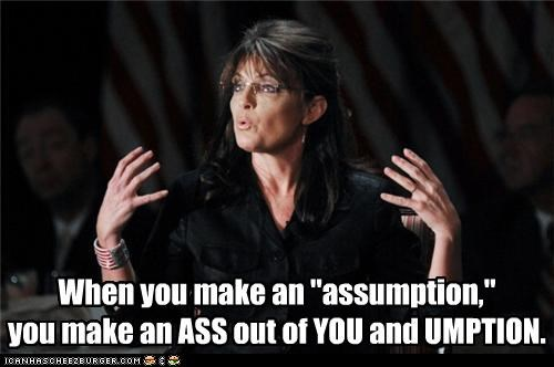 assumption,FAIL,idiots,Sarah Palin,sayings