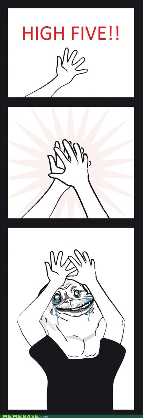For One,forever alone,high five