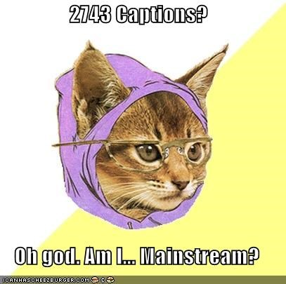 captioned,Hipster Kitty,popular,so mainstream