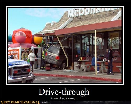 Demotivational poster of someone who drove right into a McDonald's Restaurant and not one that is a drive-thru.