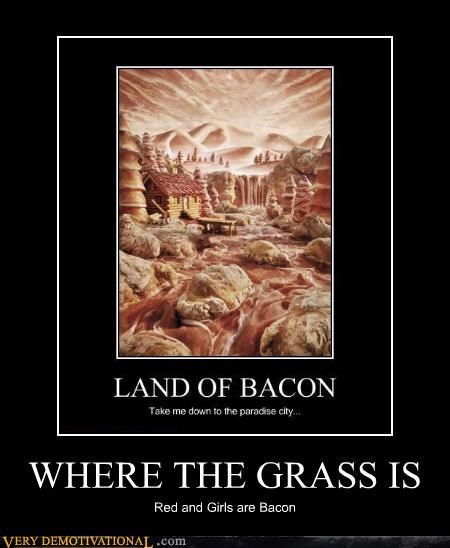 WHERE THE GRASS IS Red and Girls are Bacon