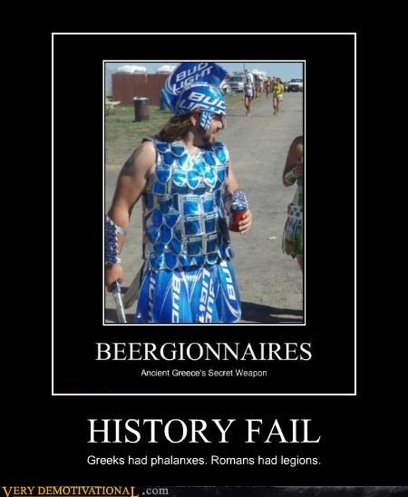 HISTORY FAIL Greeks had phalanxes. Romans had legions.
