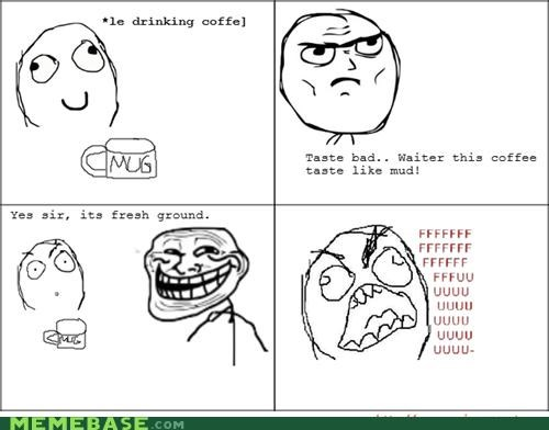 dirt fresh ground get it ground ground coffee troll face - 4494713600