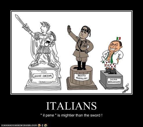 "ITALIANS "" il pene "" is mightier than the sword !"