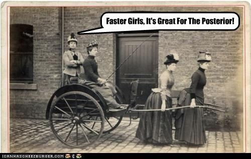 Faster Girls, It's Great For The Posterior!