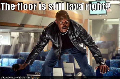 The floor is still lava right?