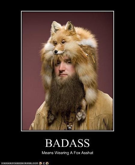 BADASS Means Wearing A Fox Asshat