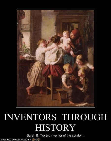 INVENTORS THROUGH HISTORY Sarah B. Trojan, inventor of the condom.