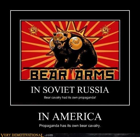 IN AMERICA Propaganda has its own bear cavalry.