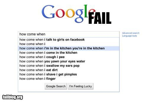 alone time,Autocomplete Me,failboat,google,g rated,How come when,kitchen,search