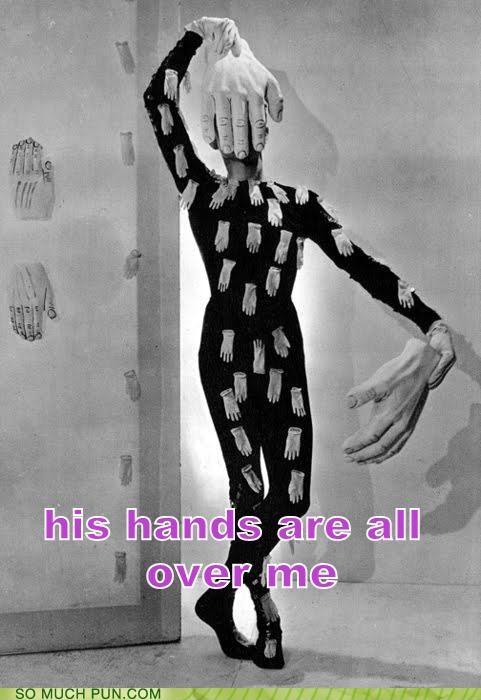 all over groping hands handsy literalism wtf - 4505037824