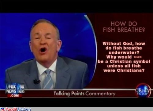 bill-oreilly,christianity,christians,FAIL,fish,fox news,idiots,pundits,religion,science,silly,talking points,TV