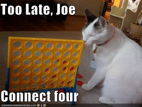 Too Late, Joe Connect four - Cheezburger - Funny Memes