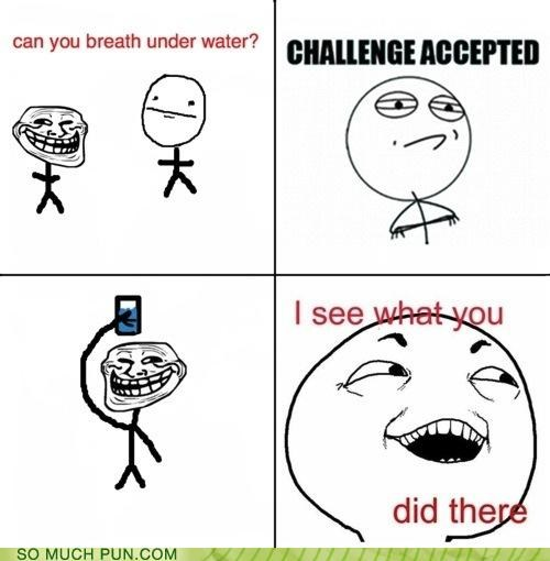breathe,Challenge Accepted,comic,double meaning,ICWUDT,literalism,meme,Memes,trollface,under,underwater,water