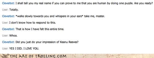 Cleverbot keanu reeves or do you guys spell it woah there is no spoon whispers whoa - 4510006016