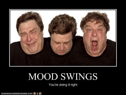 MOOD SWINGS You're doing it right