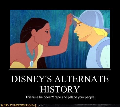 DISNEY'S ALTERNATE HISTORY This time he doesn't rape and pillage your people