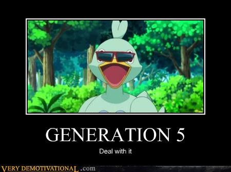 Deal With It,generation 5,Pokémon