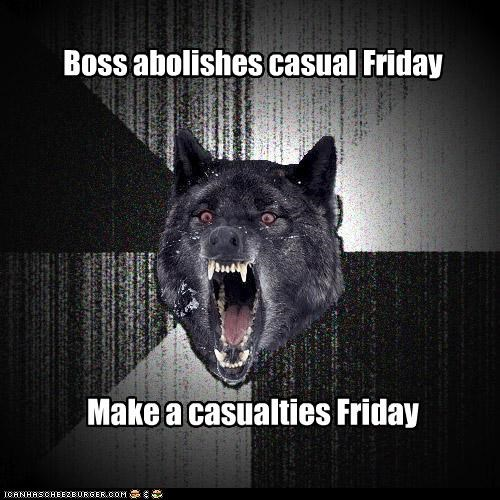 casual friday casualties FRIDAY Insanity Wolf