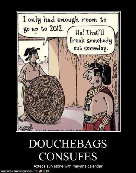 DOUCHEBAGS CONSUFES Aztecs sun stone with mayans calendar