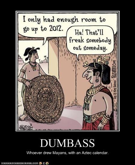 DUMBASS Whoever drew Mayans, with an Aztec calendar.