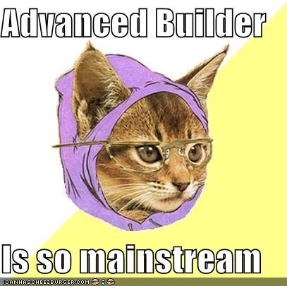 Advanced Builder  Is so mainstream
