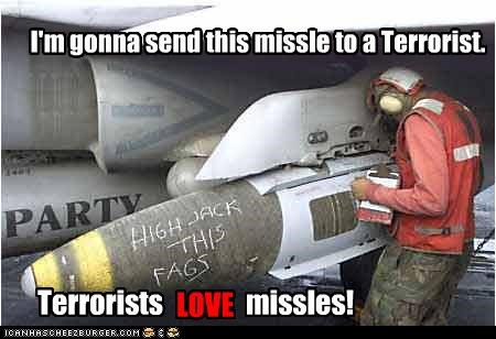 I'm gonna send this missle to a Terrorist.