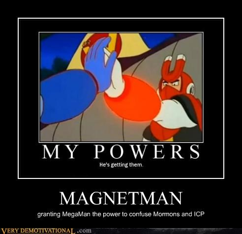 MAGNETMAN granting MegaMan the power to confuse Mormons and ICP