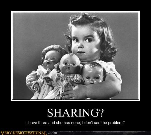 SHARING? I have three and she has none, I don't see the problem?