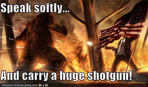 america,bigfoot,fake,guns,presidents,quotes,sasquatch,Theodore Roosevelt,violence